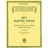 50 Selected Songs by Schubert, Schumann, Brahms, Wolf & Strauss: High Voice