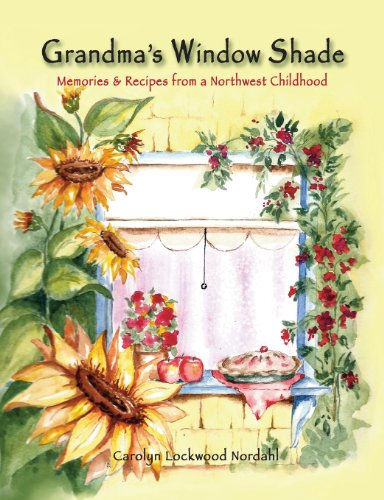 Grandma's Window Shade - Memories and Recipes from a Northwest Childhood by Carolyn Lockwood Nordahl