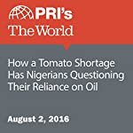 How a Tomato Shortage Has Nigerians Questioning Their Reliance on Oil | Julia Simon