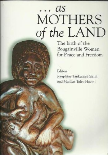 As Mothers Of The Land  The Birth Of The Bougainville Women For Peace And Freedom