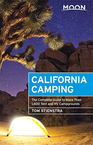 Moon California Camping: The Complete Guide to More Than 1,400 Tent and RV Campgrounds (Moon Outdoors) (The Best Camping In California)