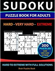 SUDOKU PUZZLE BOOK FOR ADULTS – 300 Puzzles - Hard to Extreme: With Full Solutions Hard - Very Hard - Extreme