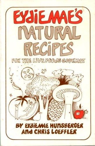 Eydie Mae's natural recipes by Eydie Mae Hunsberger (Paperback)