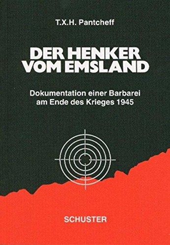 Der Henker vom Emsland: Dokumentation einer Barbarei am Ende des Krieges 1945