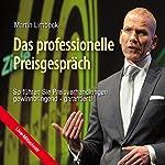 Das professionelle Preisgespräch: So führen Sie Preisverhandlungen gewinnbringend - garantiert! | Martin Limbeck