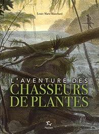 L'aventure des chasseurs de plantes par Louis-Marie Blanchard