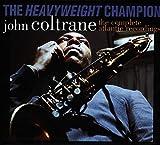 The Heavyweight Champion: The Complete Atlantic Recordings of John Coltrane