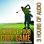 Improve Your Golf Game by Conquering the 6 Demons of Your Mind | Julian Bradbrook