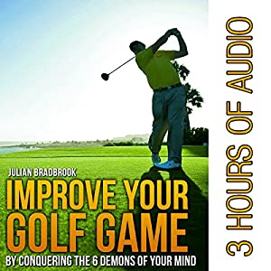 Improve Your Golf Game by Conquering the 6 Demons of Your Mind Audiobook