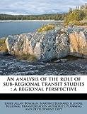 An Analysis of the Role of Sub-Regional Transit Studies, Larry Allan Bowman and Martin J. Bernard, 1175326569