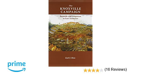 The Knoxville Campaign: Burnside and Longstreet in East Tennessee ...