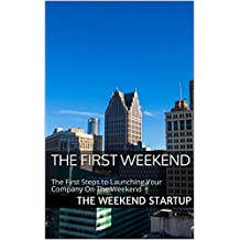 The First Weekend: The First Steps to Launching Your Company On The Weekend