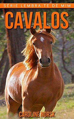 Cavalos: Fotos Incríveis e Factos Divertidos sobre Cavalos para Crianças (Série Lembra-Te De Mim)