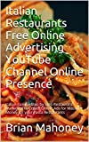 Italian Restaurants Free Online Advertising  YouTube Channel Online Presence: Italian Cuisine Step by Step Restaurant Marketing to Create Online Ads for Massive Money for your Pasta Restaurants