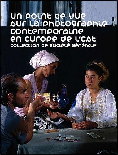Livres Un point de vue sur la photographie contemporaine en Europe de l'Est : Collection de Société Générale pdf