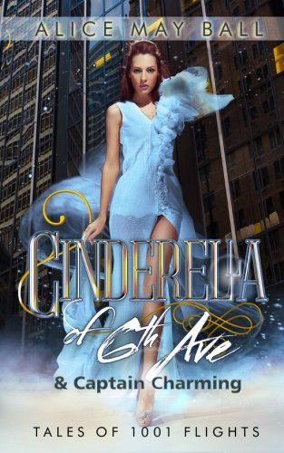 Cinderella of 6th Ave: & Captain Charming (Tales of 1001 Flights) (Volume 1) ebook