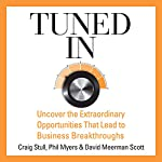 Tuned In: Uncover the Extraordinary Opportunities That Lead to Business Breakthroughs | Craig Stull,Phil Myers,David Meerman Scott