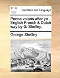 Penna Volans after Ye English French and Dutch Way by G Shelley, George Shelley, 1170125360
