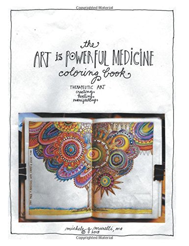 The Art Is Powerful Medicine Coloring Book: Therapeutic Art; Creating, Healing, Manifesting ebook