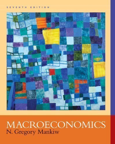 By N. Gregory Mankiw: Macroeconomics Seventh (7th) Edition