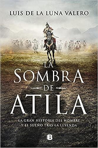 La sombra de Atila de Luis de la Luna Valero