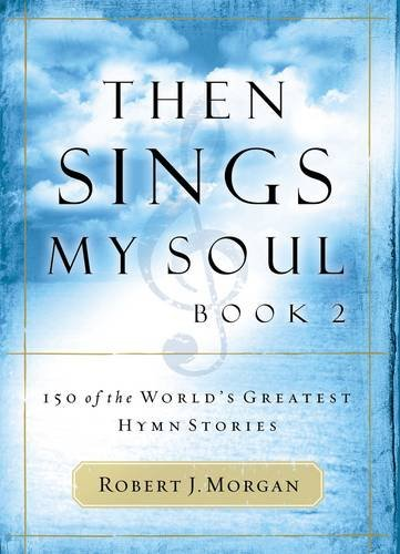 Traditional Hymns Book - Then Sings My Soul: 150 of the World's Greatest Hymn Stories: Book 2 (BK 2)