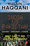 img - for India vs Pakistan: Why Can't We Just Be Friends? by Husain Haqqani (2016-04-30) book / textbook / text book