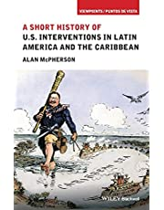 A Short History of U.S. Interventions in Latin America and the Caribbean
