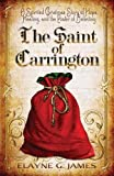 The Saint of Carrington: A Spirited Christmas Story of Hope, Healing, and the Power of Believing by  Elayne G James in stock, buy online here