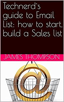 Technerd`s guide to Email List: how to start, build a Sales list by [Thompson, James]