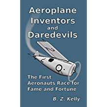 Aeroplane Inventors and Daredevils: The First Aeronauts Race for Fame and Fortune