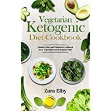Vegetarian Ketogenic Diet Cookbook: Healthy, Easy and Delicious Cookbook for a Vegetarian and Ketogenic Diet! (Low Carb, High Protein, Vegan, Weight Loss, Learn, Nutrition, Beginners Guide, Paleo)