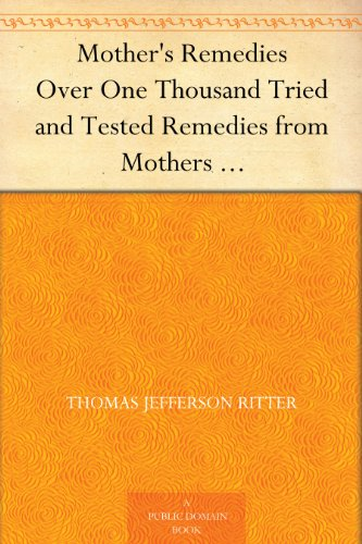 (Mother's Remedies Over One Thousand Tried and Tested Remedies from Mothers of the United States and)