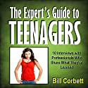 The Expert's Guide to Teenagers: 10 Interviews with Professionals Who Share What They've Learned Audiobook by Bill Corbett Narrated by Bill Corbett