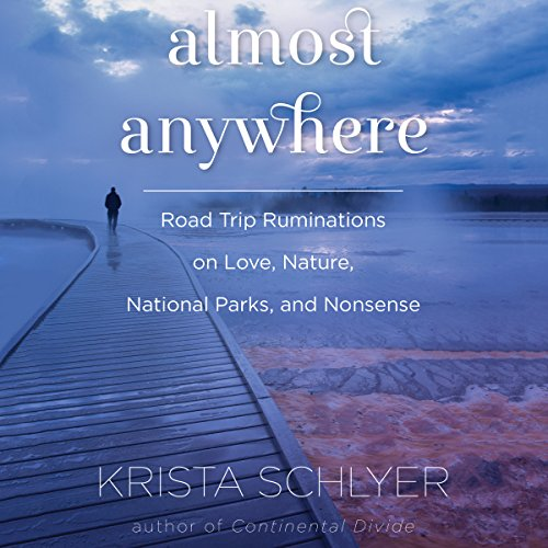 Almost Anywhere: Road-Trip Ruminations on Love, Nature, Recovery, and Nonsense