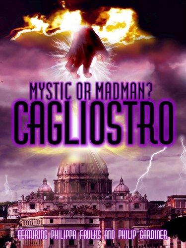 Cagliostro:  Mystic Or Madman?