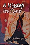 A Misstep in Time, Clifford Riley, 1424165679