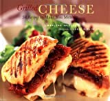By Marlena Spieler: Grilled Cheese: 50 Recipes to Make You Melt Fourth (4th) Edition