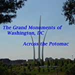 The Grand Monuments of Washington, DC - Across the Potomac: The Four Major Monuments Across the Potomac River in Arlington, VA | Maureen Reigh Quinn