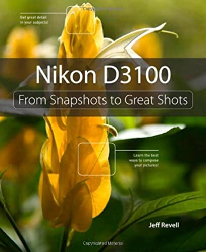 Amazon.com Nikon D3100 From Snapshots to Great Shots (9780321754547) Jeff Revell Books & Amazon.com: Nikon D3100: From Snapshots to Great Shots ...
