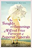 The Thoughts & Happenings of Wilfred Price, Purveyor of Superior Funerals by Jones, Wendy (June 21, 2012) Paperback