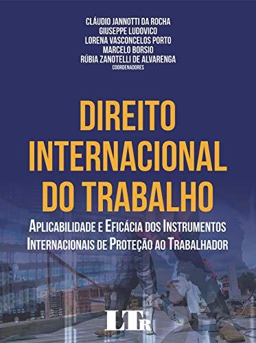 DIREITO INTERNACIONAL DO TRABALHO: APLICABILIDADE E EFICÁCIA DOS INSTRUMENTOS INTERNACIONAIS DE PROTEÇÃO AO TRABALHADOR