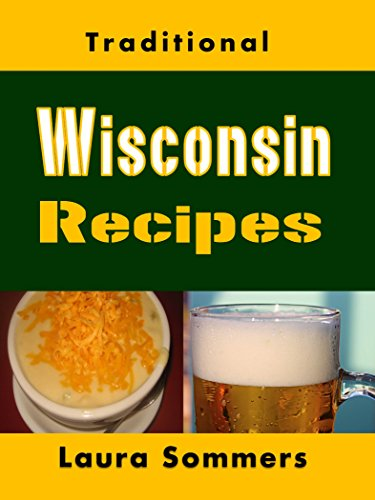 Traditional Wisconsin Recipes: Cookbook for the Midwest State of Cheese and Beer (Cooking Around the World 13) by Laura Sommers