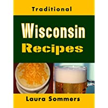 Traditional Wisconsin Recipes: Cookbook for the Midwest State of Cheese and Beer (Cooking Around the World 13)