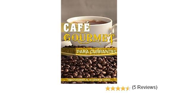 Café Gourmet para Currantes (Guías Gourmet al alcance de todos nº 1) eBook: Jose Vargas Padilla: Amazon.es: Tienda Kindle