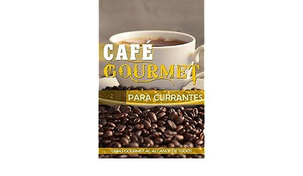 Amazon.com: Café Gourmet para Currantes (Guías Gourmet al alcance de todos nº 1) (Spanish Edition) eBook: Jose Vargas Padilla: Kindle Store
