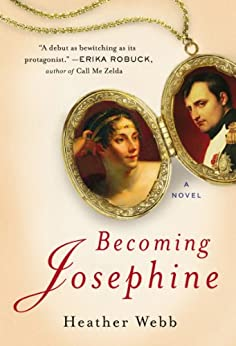 Becoming Josephine: A Novel by [Webb, Heather]