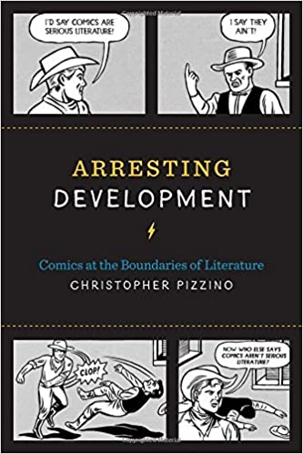 Arresting Development: Comics at the Boundaries of Literature (World Comics and Graphic Nonfiction) by Christopher Pizzino (2016-09-06)