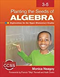 Planting the Seeds of Algebra, 3-5 : Opportunities to Cultivate Algebraic Mindfulness in the Early Grades, Neagoy, Monica M., 1412996619
