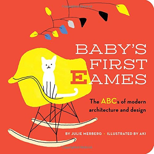Babys First Eames From Art Deco to Zaha Hadid [Merberg, Julie] (Tapa Dura)